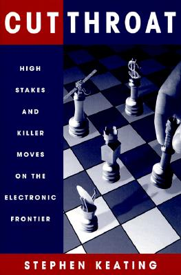 Cutthroat: High Stakes & Killer Moves on the Electronic Frontier - Keating, Stephen