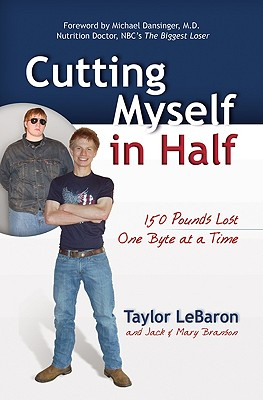 Cutting Myself in Half: 150 Pounds Lost, One Byte at a Time - Branson, Mary, and Branson, Jack, and LeBaron, Taylor