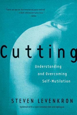 Cutting: Understanding and Overcoming Self-Mutilation - Levenkron, Steven