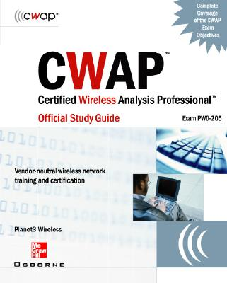 Cwap Certified Wireless Analysis Professional Official Study Guide (Exam Pw0-205) - Planet3 Wireless (Creator)