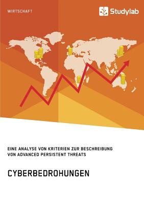 Cyberbedrohungen. Eine Analyse Von Kriterien Zur Beschreibung Von Advanced Persistent Threats - Anonym