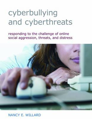 Cyberbullying and Cyberthreats: Responding to the Challenge of Online Social Aggression, Threats, and Distress - Willard, Nancy E, Dr.