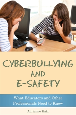 Cyberbullying and E-safety: What Educators and Other Professionals Need to Know - Katz, Adrienne