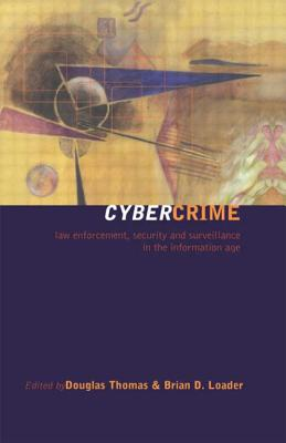 Cybercrime: Security and Surveillance in the Information Age - Thomas, Douglas, Ph.D. (Editor)