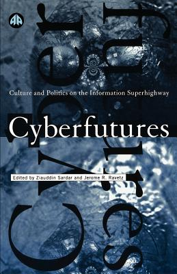 Cyberfutures: Culture and Politics on the Information Superhighway - Sardar, Ziauddin, Professor (Editor), and Ravetz, Jerome R (Editor)