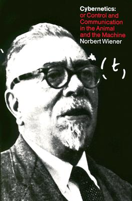 Cybernetics or Control and Communication in the Animal and the Machine - Wiener, Norbert