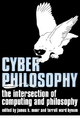 Cyberphilosophy Intersection - Moor, James H (Editor), and Bynum, Terrell Ward (Editor)