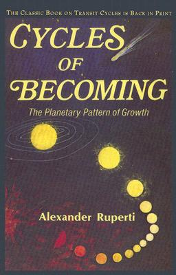 Cycles of Becoming: The Planetary Pattern of Growth - Ruperti, Alexander