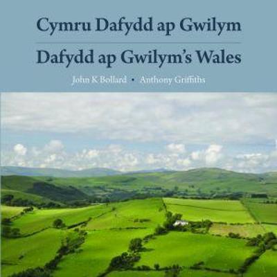 Cymru Dafydd Ap Gwilym - Cerddi a Lleoedd / Dafydd Ap Gwilym's Wales - Poems and Places - Bollard, John K., and Griffiths, Anthony