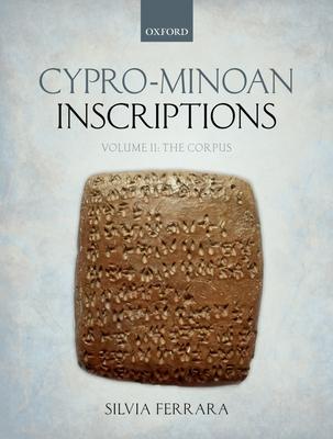 Cypro-Minoan Inscriptions: Volume 2: The Corpus - Ferrara, Silvia