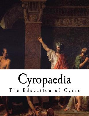 Cyropaedia: The Education of Cyrus - Xenophon, and Dakyns, Henry Graham (Translated by), and Stawell, F M (Revised by)