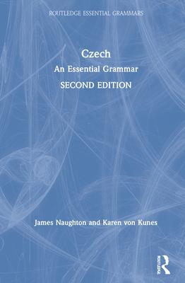 Czech: An Essential Grammar - Naughton, James, and von Kunes, Karen
