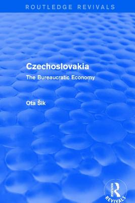 Czechoslovakia: The Bureaucratic Economy - Sik, Ota