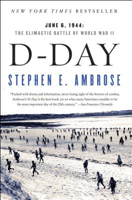 D-Day: June 6, 1944: The Climactic Battle of World War II - Ambrose, Stephen E