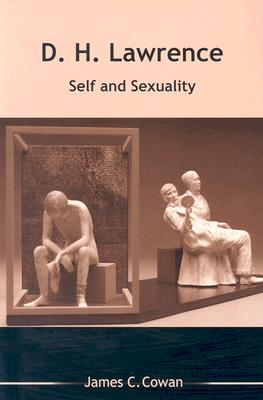 D.H. Lawrence: Self and Sexuality - Cowan, James C