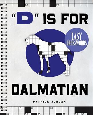 """D"" Is for Dalmatian Easy Crosswords: 72 Relaxing Puzzles - Jordan, Patrick"