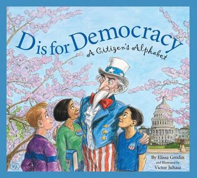 D Is for Democracy: A Citizen's Alphabet - Grodin, Elissa D