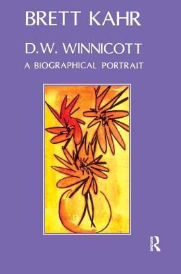 D.W. Winnicott: A Biological Portrait - Kahr, Brett