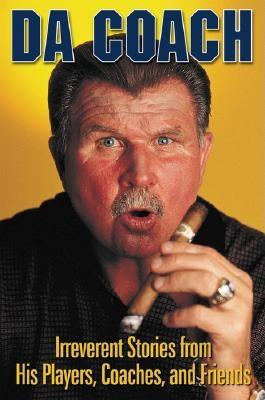 Da Coach: Irreverent Stories from Mike Ditka's Players, Coaches, and Friends - Wolfe, Rich