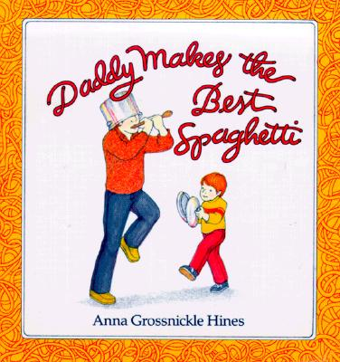 Daddy Makes the Best Spaghetti - Hines, Anna