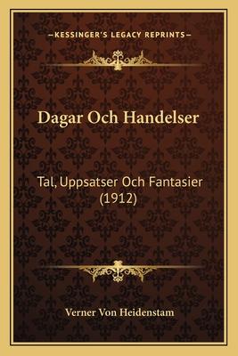 Dagar Och Handelser: Tal, Uppsatser Och Fantasier (1912) - Heidenstam, Verner Von