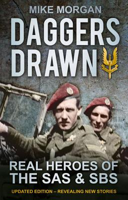 Daggers Drawn: Real Heroes of the SAS & SBS - Morgan, Mike