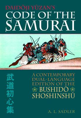 Daidoji Yuzan's Code of the Samurai: A Contemporary Translation of the 16th-Century Bushido Shoshishu - Nakao, Seigo, and Sadler, A L