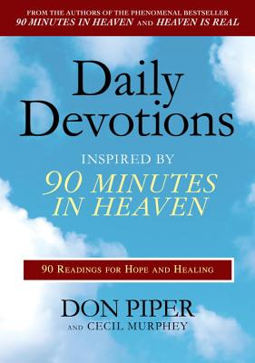 Daily Devotions Inspired by 90 Minutes in Heaven: 90 Readings for Hope and Healing - Piper, Don