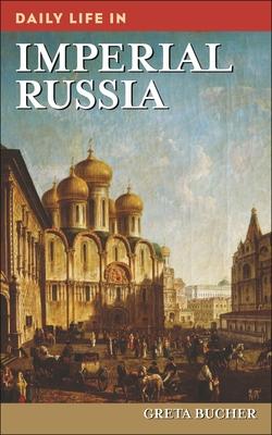 Daily Life in Imperial Russia - Bucher, Greta, Professor (Editor)