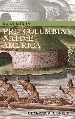 Daily Life in Pre-Columbian Native America - Confer, Clarissa W