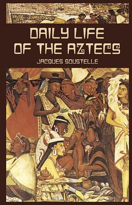Daily Life of the Aztecs - Soustelle, Jacques