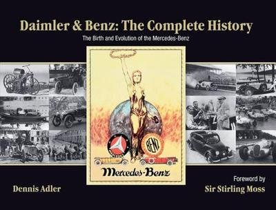 Daimler & Benz: The Complete History: The Birth and Evolution of the Mercedes-Benz - Adler, Dennis (Photographer)