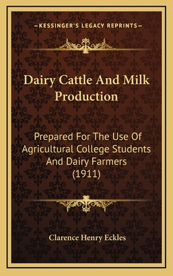 Dairy Cattle and Milk Production: Prepared for the Use of Agricultural College Students and Dairy Farmers (1911) - Eckles, Clarence Henry