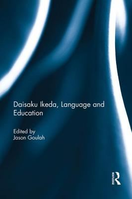 Daisaku Ikeda, Language and Education - Goulah, Jason (Editor)