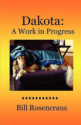Dakota: A Work in Progress - Rosencrans, Bill