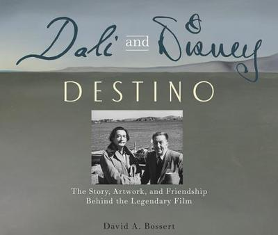 Dali and Disney: Destino: The Story, Artwork, and Friendship Behind the Legendary Film - Bossert, David A, and Schumacher, Thomas (Preface by), and Sevillano, Juan M (Introduction by)