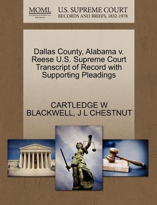Dallas County, Alabama V. Reese U.S. Supreme Court Transcript of Record with Supporting Pleadings - Blackwell, Cartledge W, and Chestnut, J L