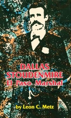 Dallas Stoudenmire El Paso Marshal - Metz, Leon C