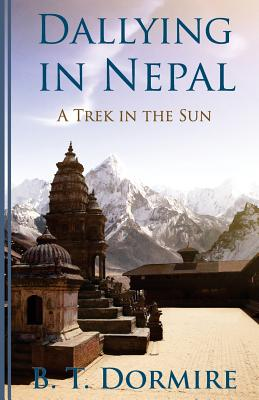 Dallying in Nepal: A Trek in the Sun - Dormire, B T