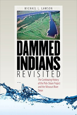 Dammed Indians Revisited: The Continuing History of the Pick-Sloan Plan and the Missouri River Sioux - Lawson, Michael L, and McGovern, George S (Foreword by), and Deloria, Vine, Jr. (Foreword by)