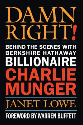 Damn Right!: Behind the Scenes with Berkshire Hathaway Billionaire Charlie Munger - Lowe, Janet