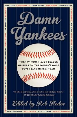 Damn Yankees: Twenty-Four Major League Writers on the World's Most Loved (and Hated) Team - Fleder, Rob