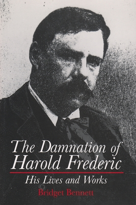 Damnation of Harold Frederic: His Lives and Works - Bennett, Bridget