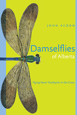 Damselflies of Alberta: Flying Neon Toothpicks in the Grass - Acorn, John