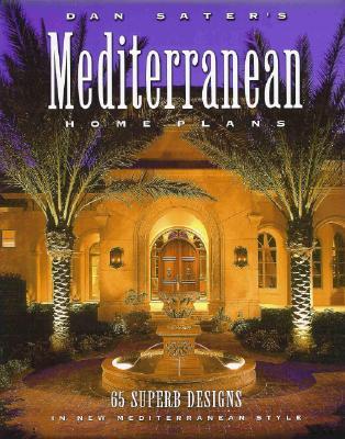 Dan Sater's Mediterranean Home Plans: 65 Superb Designs in New Mediterranean Style - Sater, Dan
