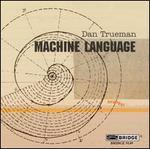 Dan Trueman: Machine Language