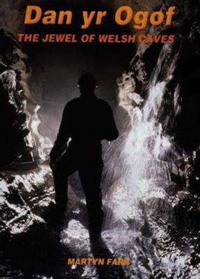 Dan Yr Ogof: The Jewel of Welsh Caves - Farr, Martyn