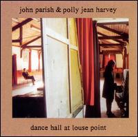 Dance Hall at Louse Point - John Parish & Polly Jean Harvey