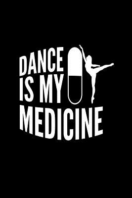 Dance Is My Medicine: Lined Journal - Dance Is My Medicine Funny Dancing Dancer Gift - Black Ruled Diary, Prayer, Gratitude, Writing, Travel, Notebook For Men Women - Dancer Journals, Gcjournals