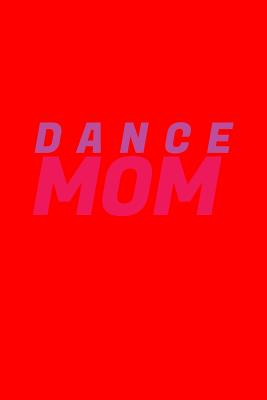 Dance Mom: Dot Grid Journal - Dance Mom Black Fun-ny Mother Mama Dancing Dancer Gift - Red Dotted Diary, Planner, Gratitude, Writing, Travel, Goal, Bullet Notebook - 6x9 120 pages - Dancer Journals, Gcjournals